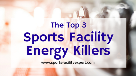 sports facility energy killers