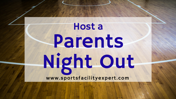 planning a parents night out at your sports facility