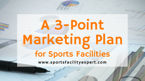 A simple, 3-point marketing plan for sports facilities