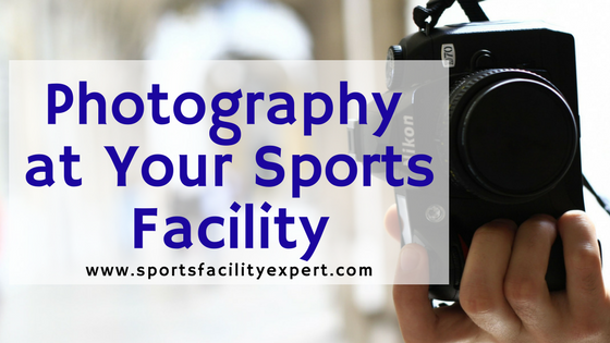 Tips for Taking Photos at Your Sports Facility