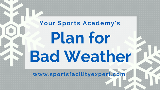Have a plan for when bad weather hits your sports facility.