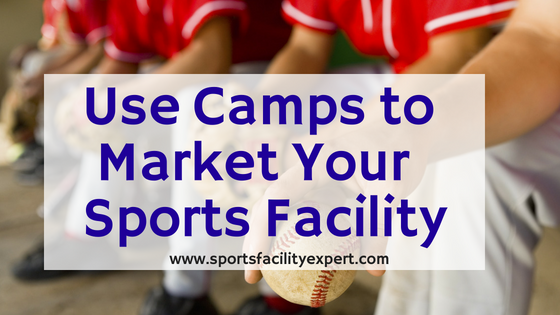 How to Market Your Sports Facility with Camps